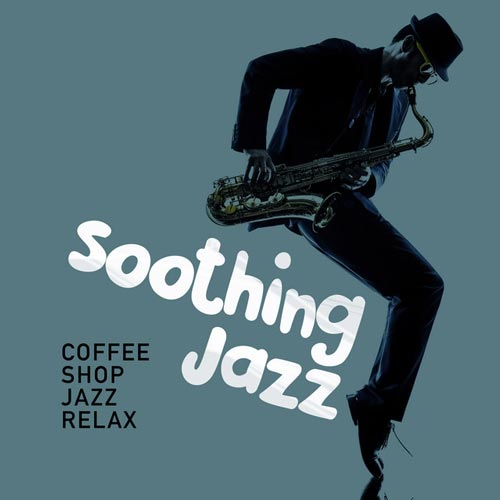 آلبوم موسیقی جز Soothing Jazz اثری از Coffee Shop Jazz Relax