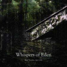 موسیقی امبینت Whispers of Eden اثری آرامش بخش و تسکین دهنده از Matt Tondut, Javi Lobe