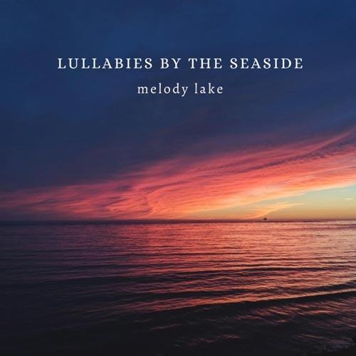 موسیقی بی کلام آرام بخش Lullabies by the Seaside اثری از Melody Lake
