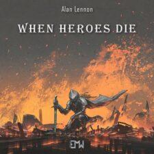 موسیقی حماسی When Heroes Die اثری از Alan Lennon