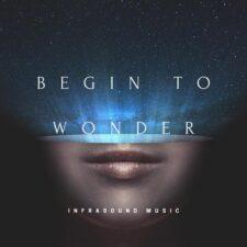 موسیقی تریلر حماسی Begin To Wonder اثری از Infrasound Music