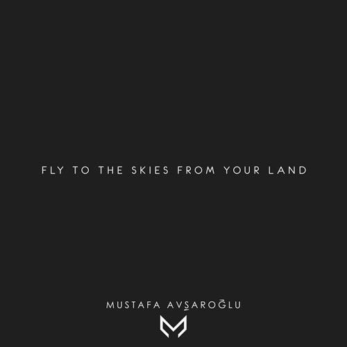موسیقی احساسی Fly To The Skies From Your Land اثری از Mustafa Avşaroğlu