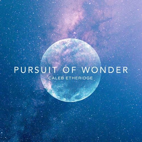 موسیقی امبینت ارکسترال Pursuit of Wonder اثری از Caleb Etheridge