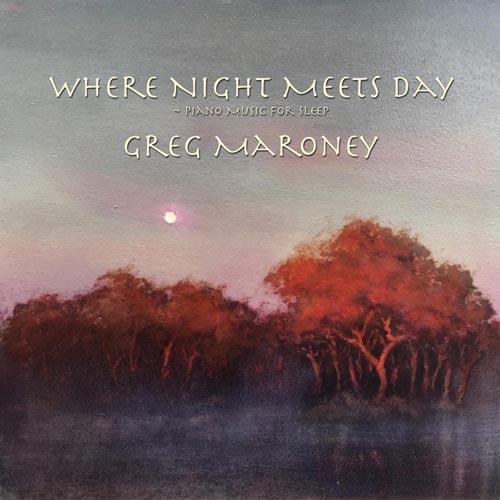 پیانو آرام Where Night Meets Day اثری از Greg Maroney