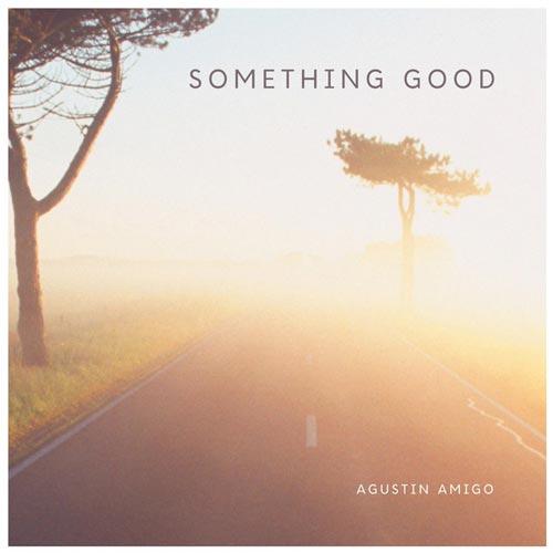 آلبوم گیتار آرامش بخش Something Good اثری از Agustín Amigó