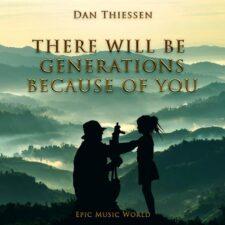 موسیقی تریلر حماسی There Will Be Generations Because Of You اثری از Dan Thiessen