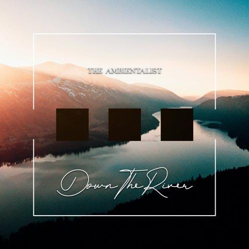 پایین رودخانه ، موسیقی امبینت خیال انگیز اثری از امبینتالیست