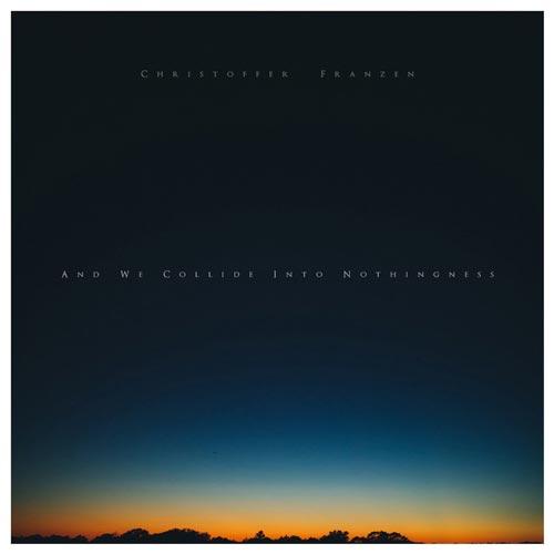 موسیقی امبینت And We Collide Into Nothingness اثری از کریستوفر فرانزن