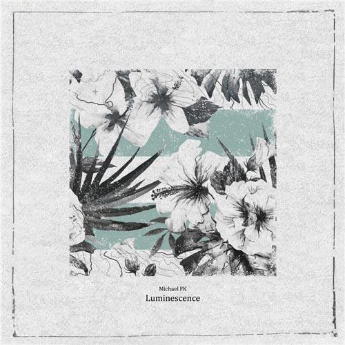 لومینسانس ، موسیقی الکترونیک ملودیک و خیال انگیز از مایکل اف کی
